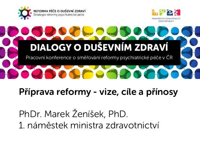 REFORMA PÉČE O DUŠEVNÍ ZDRAVÍStrategie reformy psychiatrické péčeDIALOGY O DUŠEVNÍM ZDRAVÍPracovní konference osměřování ...