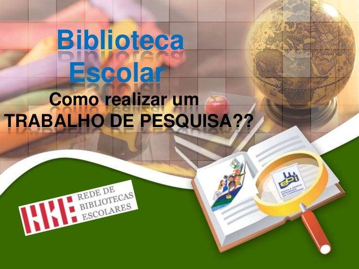 Biblioteca     Escolar    Como realizar umTRABALHO DE PESQUISA??