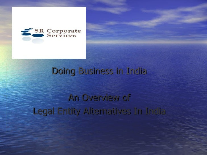 Doing Business in India An Overview of Legal Entity Alternatives In India