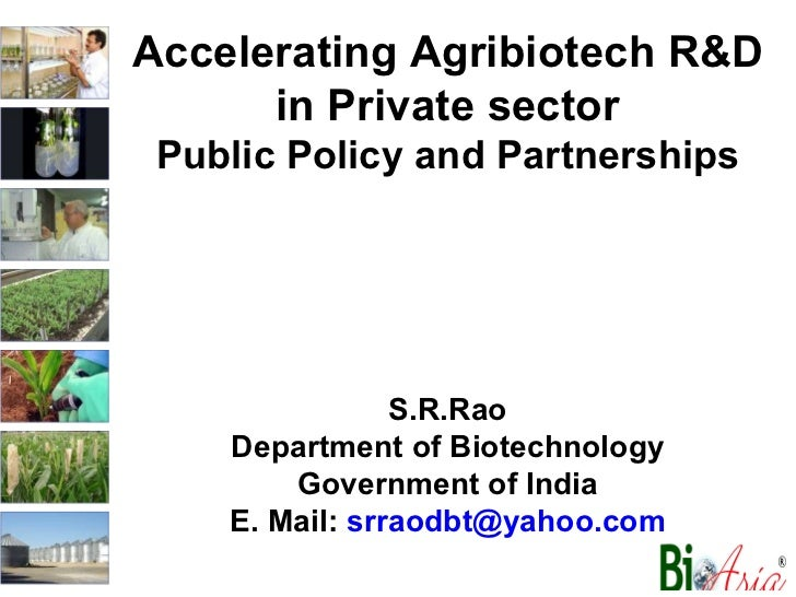 Accelerating Agribiotech R&D in Private sector Public Policy and Partnerships S.R.Rao Department of Biotechnology Governme...
