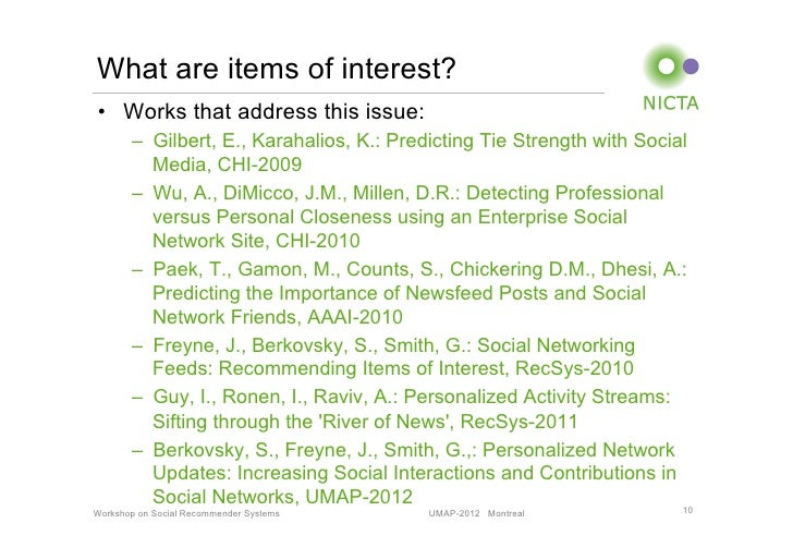 What are items of interest?• Works that address this issue:       – Gilbert, E., Karahalios, K.: Predicting Tie Strength...