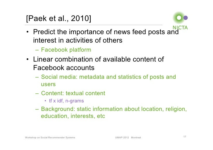 [Paek et al., 2010]• Predict the importance of news feed posts and   interest in activities of others       – Facebook p...