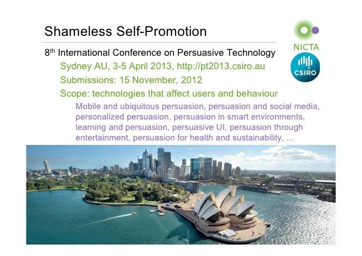 Shameless Self-Promotion8th International Conference on Persuasive Technology     Sydney AU, 3-5 April 2013, http://pt2013...