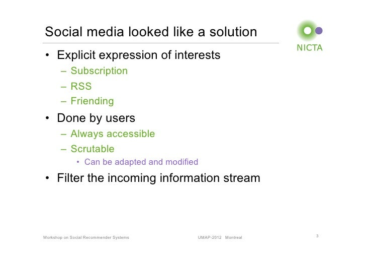 Social media looked like a solution• Explicit expression of interests       – Subscription       – RSS       – Friendi...