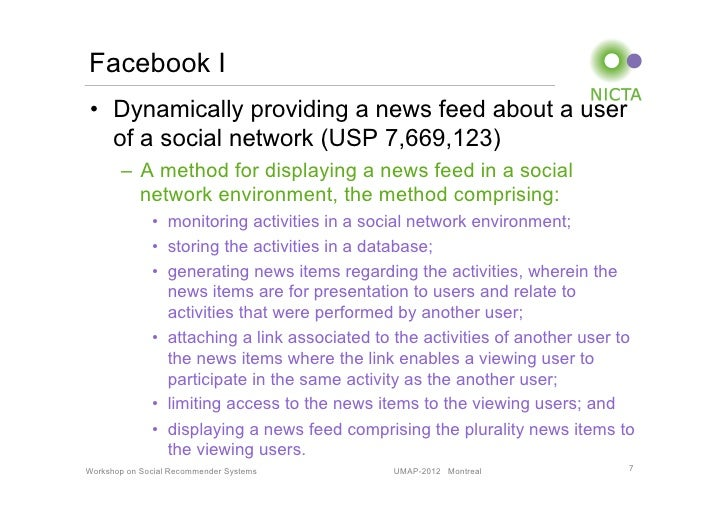 Facebook I• Dynamically providing a news feed about a user   of a social network (USP 7,669,123)       – A method for di...