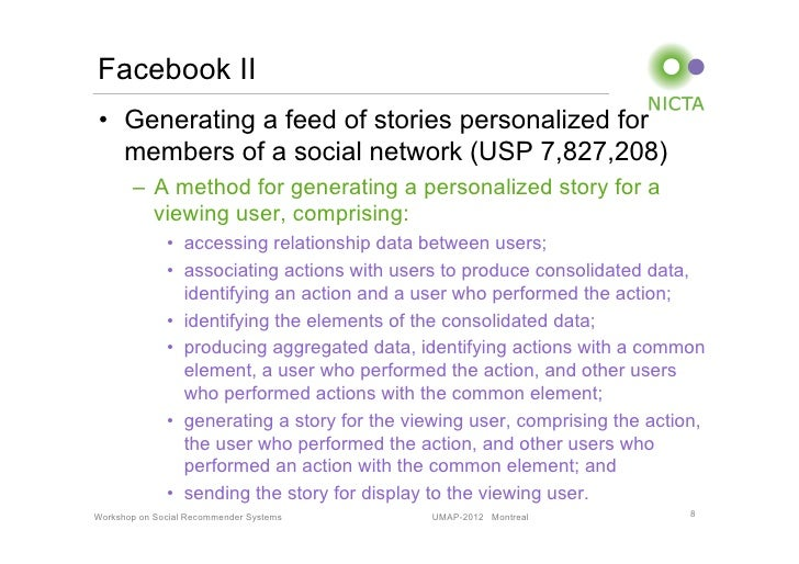 Facebook II• Generating a feed of stories personalized for   members of a social network (USP 7,827,208)       – A metho...