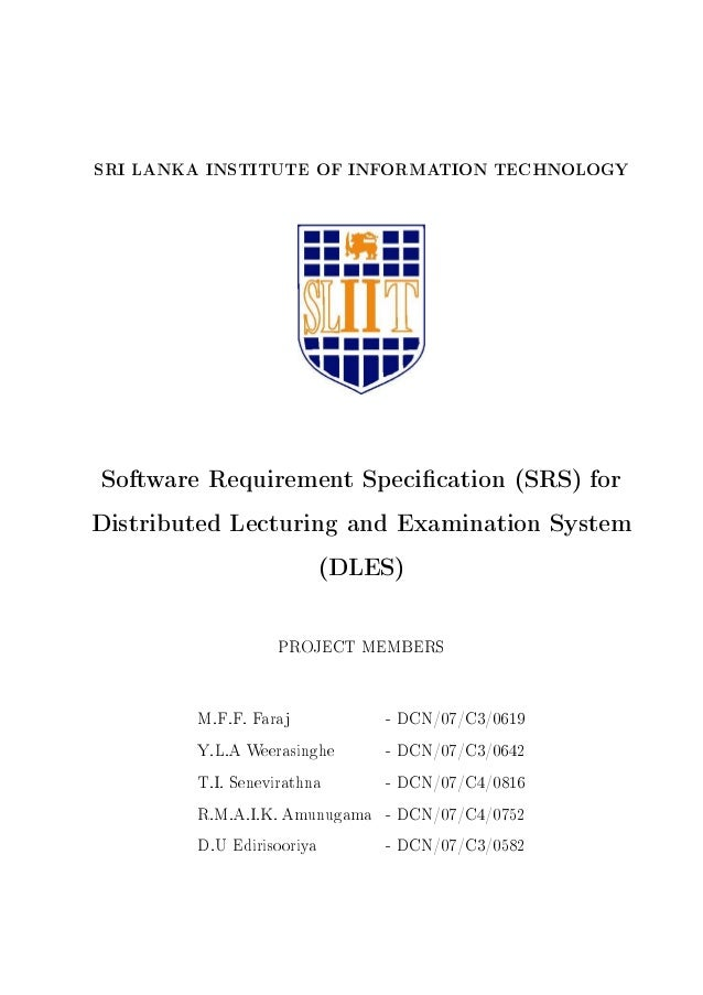 SRI LANKA INSTITUTE OF INFORMATION TECHNOLOGY Software Requirement Specication (SRS) for Distributed Lecturing and Examina...