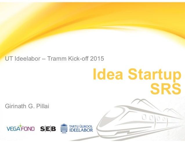 UT Ideelabor – Tramm Kick-off 2015 Idea Startup SRS Girinath G. Pillai