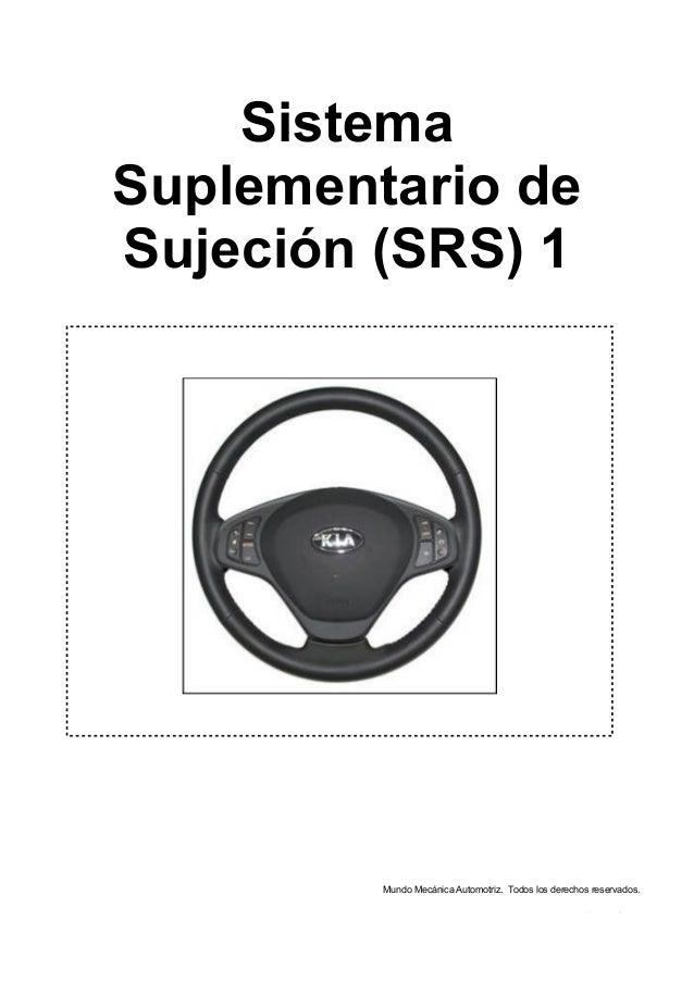 Sistema Suplementario de Sujeción (SRS) 1 Mundo Mecánica Automotriz. Todos los derechos reservados.