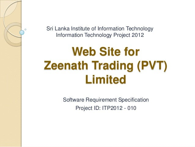 Sri Lanka Institute of Information Technology    Information Technology Project 2012    Web Site forZeenath Trading (PVT) ...