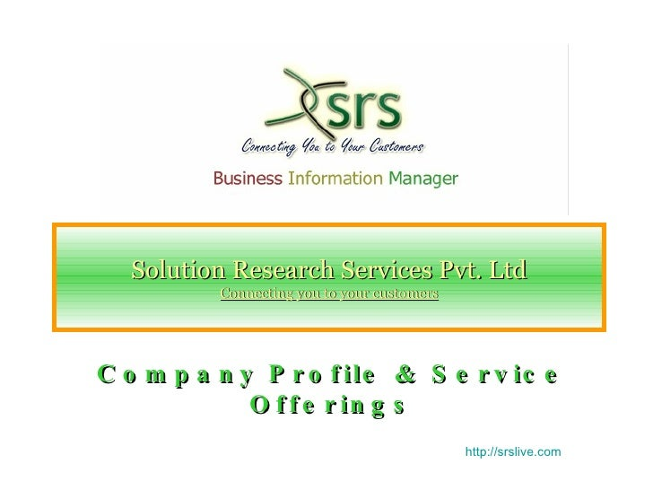 Solution Research Services Pvt. Ltd Connecting you to your customers Company Profile & Service Offerings http://srslive.com