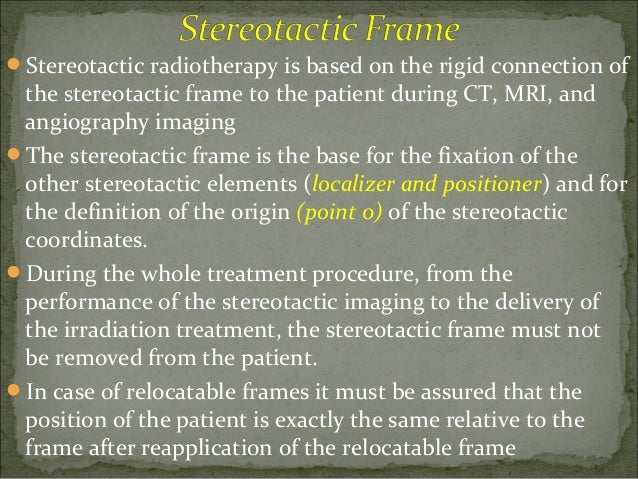 There are different stereotactic frame systems described in detail in the literature: the BRW system  the CRW system t...