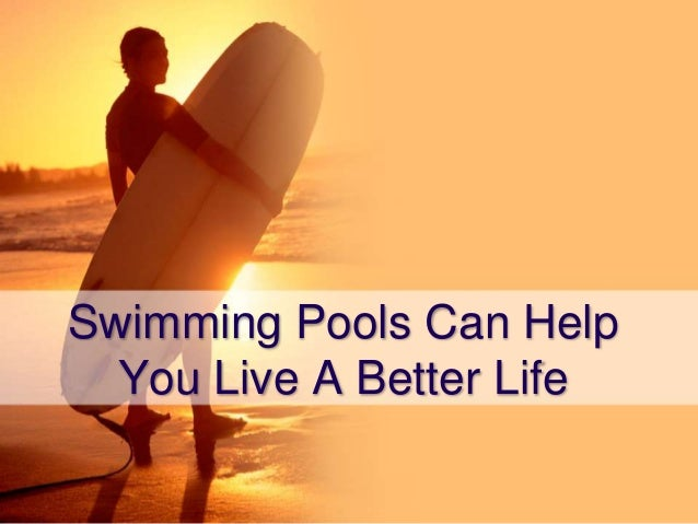 Swimming Pools Help : Swimming pools can help you live a better life