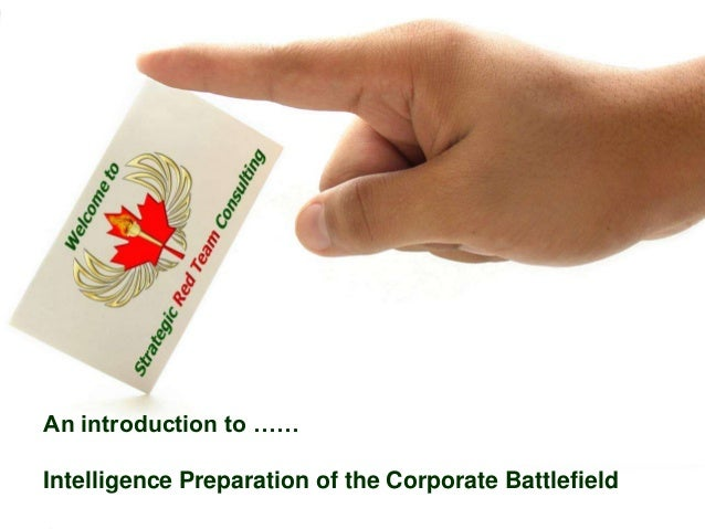 An introduction to …… Intelligence Preparation of the Corporate Battlefield © Strategic Red Team Consulting All Rights Res...
