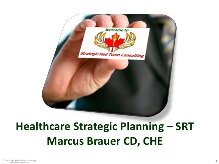 Healthcare Strategic Planning – SRT                 Marcus Brauer CD, CHE                                       1© Strateg...