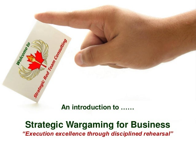 "An introduction to ……  Strategic Wargaming for Business ""Execution excellence through disciplined rehearsal"" © Strategic R..."