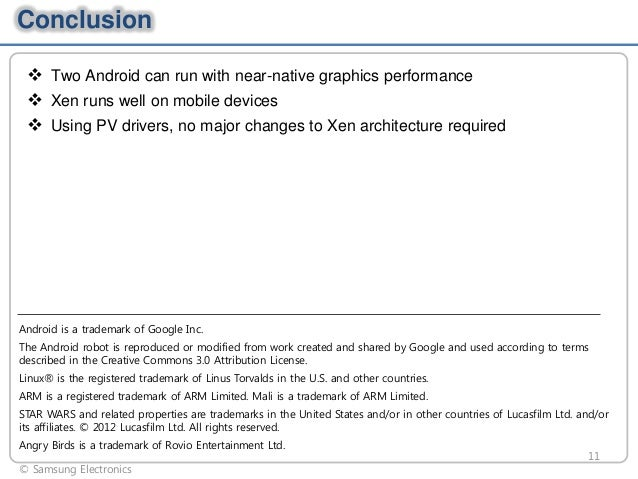Conclusion  Two Android can run with near-native graphics performance  Xen runs well on mobile devices  Using PV driver...