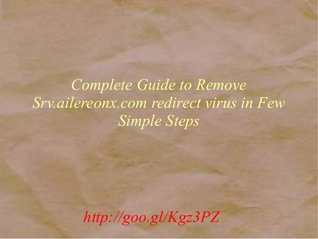 Complete Guide to Remove Srv.ailereonx.com redirect virus in Few Simple Steps  http://goo.gl/Kgz3PZ