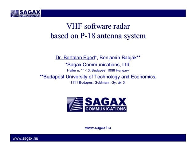 VHF software radar based on P-18 antenna system Dr. Bertalan Eged*, Benjamin Babják** *Sagax Communications, Ltd. Haller u...