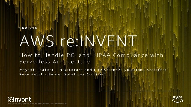 © 2017, Amazon Web Services, Inc. or its Affiliates. All rights reserved. AWS re:INVENT How to Handle PC I and HI PAA C om...