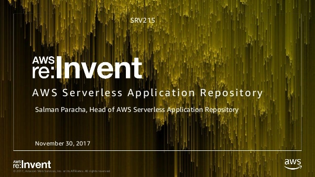 © 2017, Amazon Web Services, Inc. or its Affiliates. All rights reserved. AWS Serverless Application Repository SRV215 Nov...