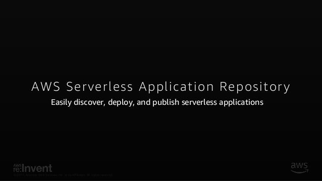 NEW LAUNCH! AWS Serverless Application Repository - SRV215 - re:Invent 2017 Slide 2