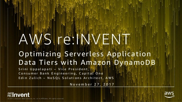 © 2017, Amazon Web Services, Inc. or its Affiliates. All rights reserved. AWS re:INVENT Optimizing Serverless Application ...