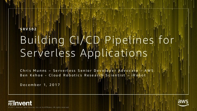 © 2017, Amazon Web Services, Inc. or its Affiliates. All rights reserved. Building CI/CD Pipelines for Serverless Applicat...