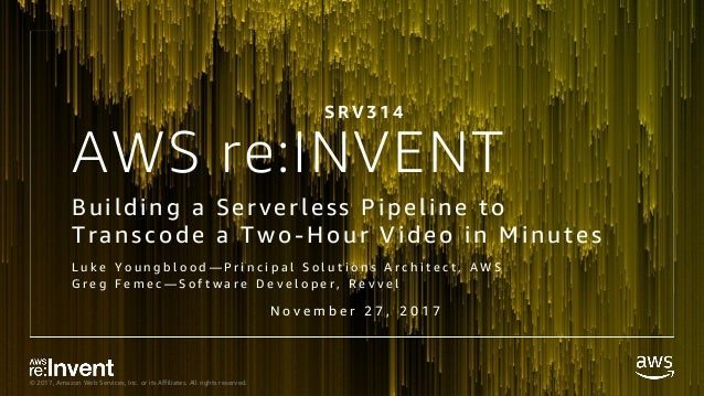 © 2017, Amazon Web Services, Inc. or its Affiliates. All rights reserved. AWS re:INVENT Building a Serverless Pipeline to ...