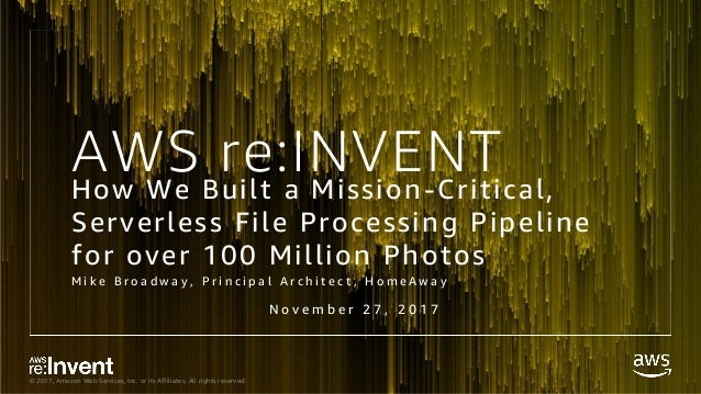 © 2017, Amazon Web Services, Inc. or its Affiliates. All rights reserved. AWS re:INVENTHow We Built a Mission-Critical, Se...