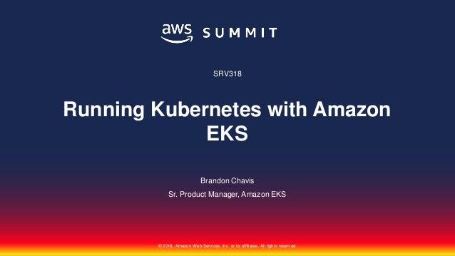SRV318 Running Kubernetes with Amazon EKS