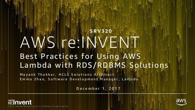 © 2017, Amazon Web Services, Inc. or its Affiliates. All rights reserved. AWS re:INVENT Best Practices for Using AWS Lambd...