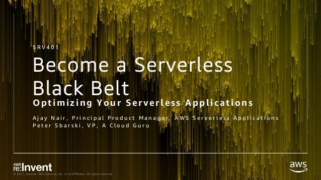 © 2017, Amazon Web Services, Inc. or its Affiliates. All rights reserved. Become a Serverless Black Belt Optimizing Your S...