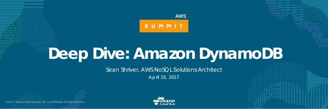 © 2017, Amazon Web Services, Inc. or its Affiliates. All rights reserved. Deep Dive: Amazon DynamoDB Sean Shriver, AWS NoS...