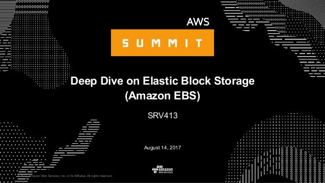 © 2017, Amazon Web Services, Inc. or its Affiliates. All rights reserved. August 14, 2017 Deep Dive on Elastic Block Stora...