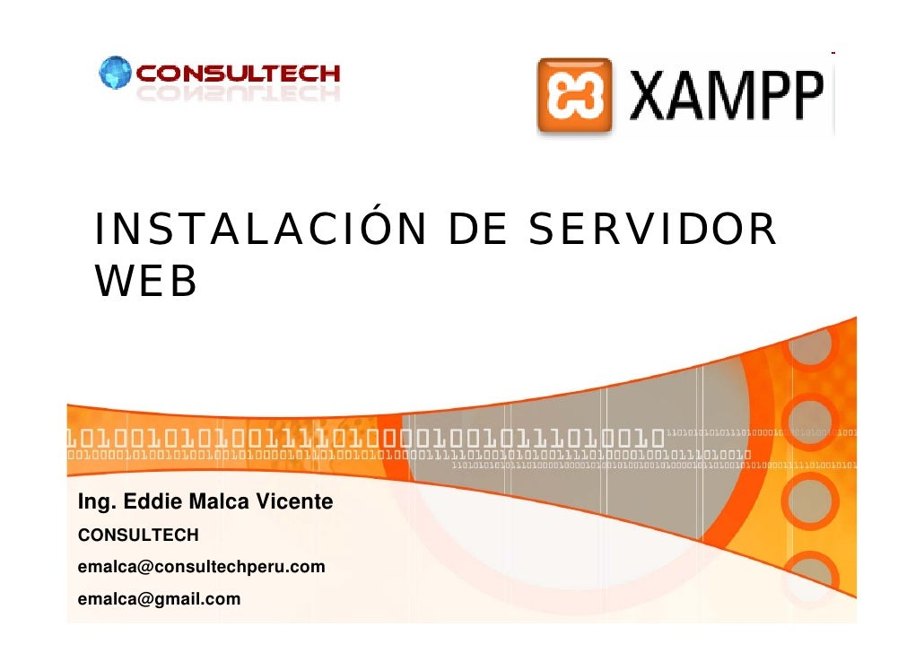 INSTALACIÓN DE SERVIDOR  WEB    Ing. Eddie Malca Vicente CONSULTECH emalca@consultechperu.com emalca@gmail.com