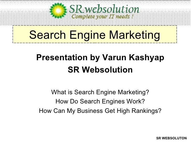 Search Engine Marketing Presentation by Varun Kashyap SR Websolution What is Search Engine Marketing? How Do Search Engine...