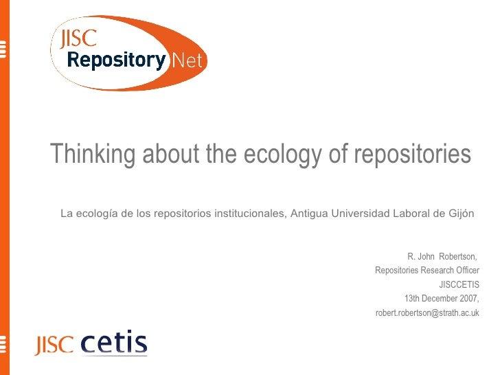 Thinking about the ecology of repositories La ecología de los repositorios institucionales, Antigua Universidad Laboral de...