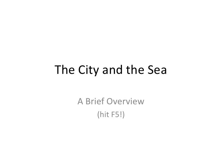 The City and the Sea    A Brief Overview        (hit F5!)
