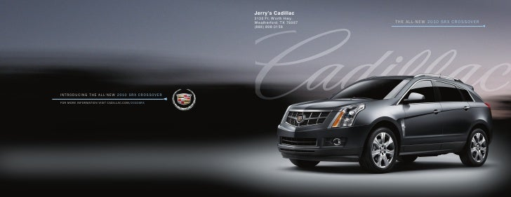 Jerry's Cadillac 3130 Ft. Worth Hwy. Weatherford, TX 76087   ThE ALL- NEw 2010 SRX CROSSOVER (888) 898-0158