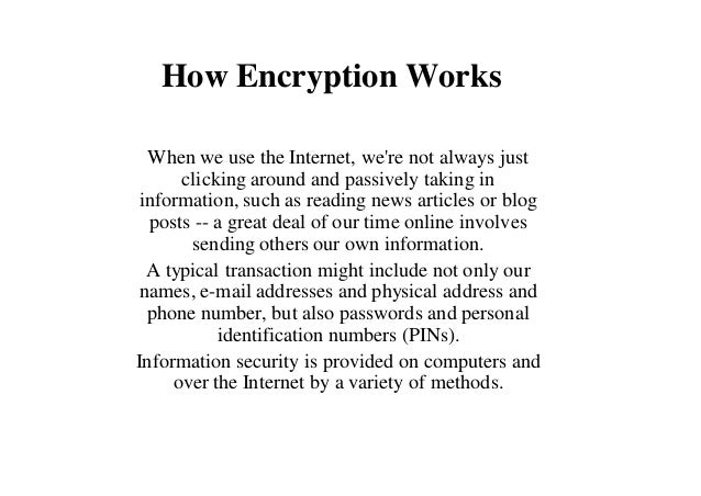 How Encryption Works When we use the Internet, we're not always just clicking around and passively taking in information, ...