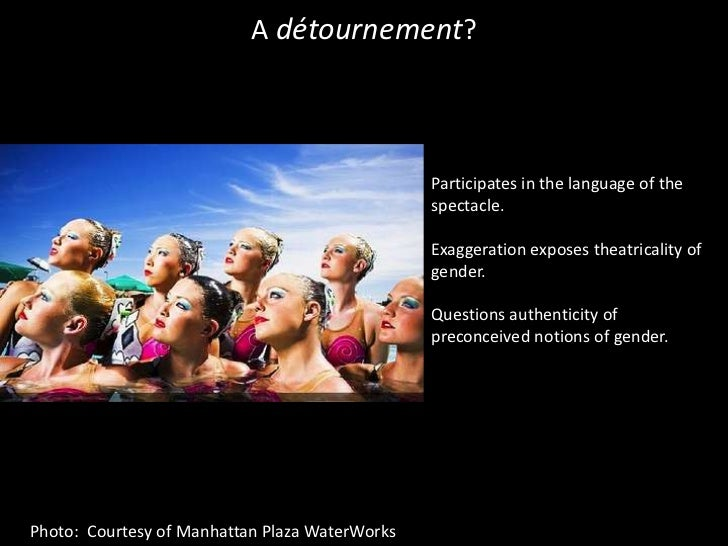 A détournement?<br />Participates in the language of the spectacle.<br />Exaggeration exposes theatricality of gender.<br ...