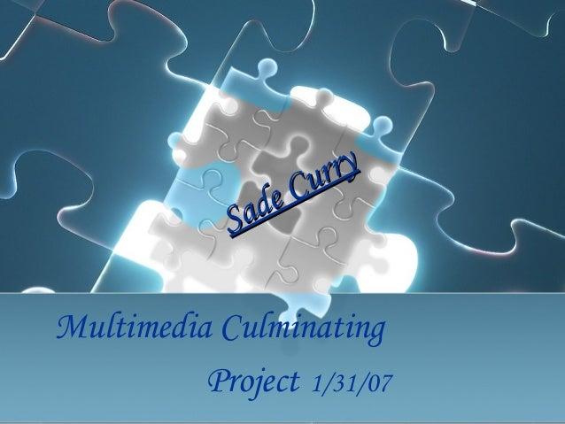 Multimedia Culminating Project 1/31/07 Sade Curry Sade Curry