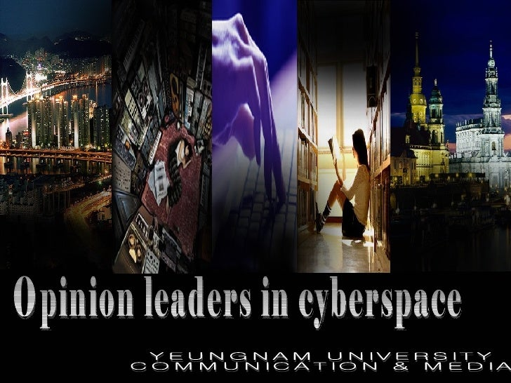 Opinion leaders in cyberspace YEUNGNAM UNIVERSITY COMMUNICATION & MEDIA