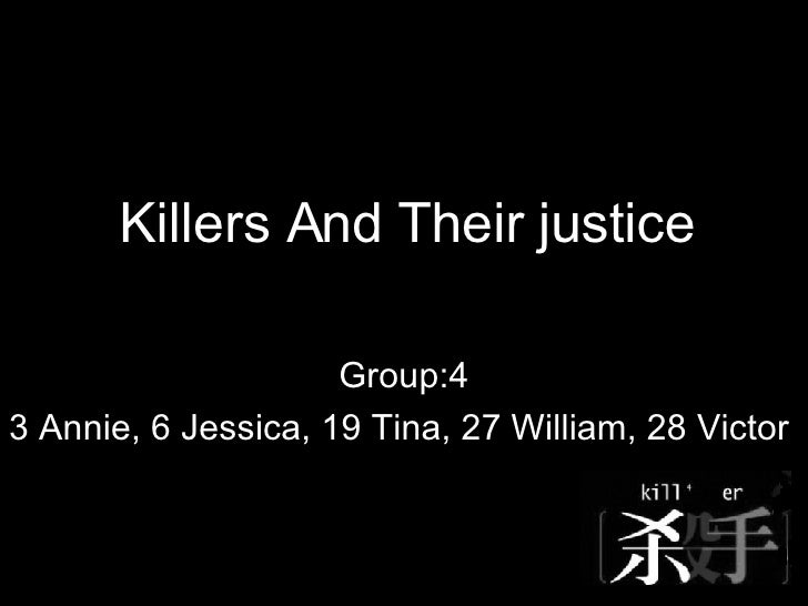 Group:4 3 Annie, 6 Jessica, 19 Tina, 27 William, 28 Victor  Killers And Their justice