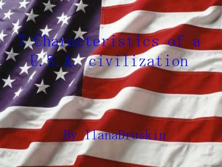 7 Characteristics of a U.S.A. civilization     By IlanaDruskin