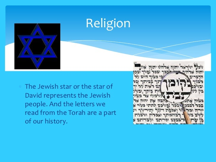 ReligionThe Jewish star or the star ofDavid represents the Jewishpeople. And the letters weread from the Torah are a parto...