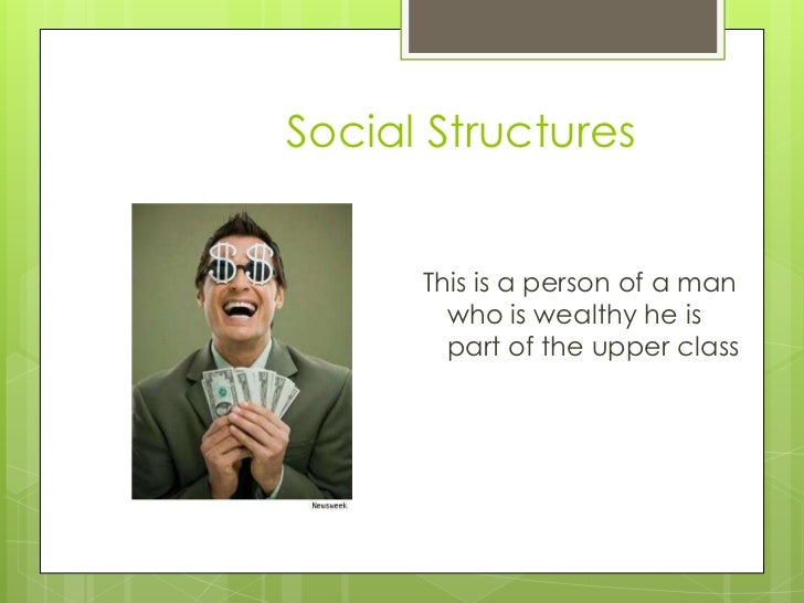 Social Structures      This is a person of a man        who is wealthy he is        part of the upper class