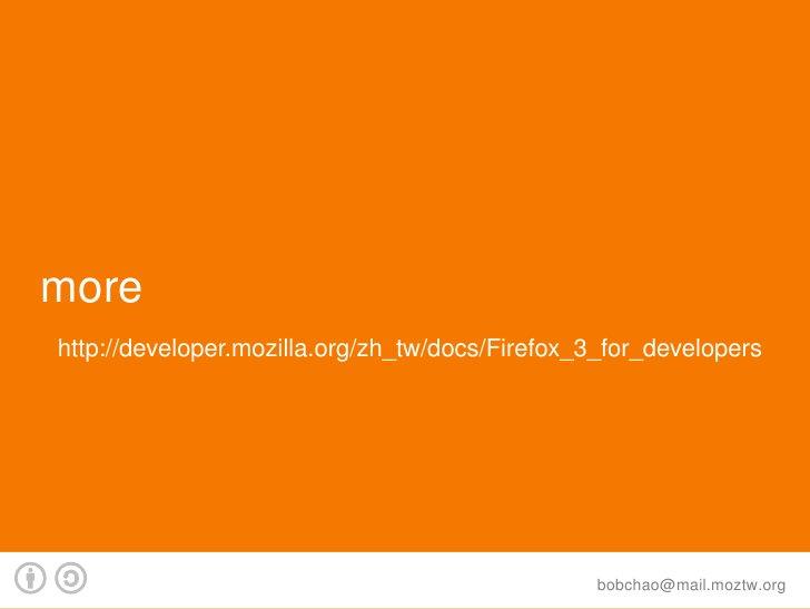 more http://developer.mozilla.org/zh_tw/docs/Firefox_3_for_developers                                                     ...