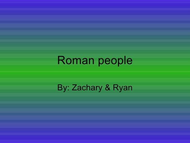 Roman peopleBy: Zachary & Ryan
